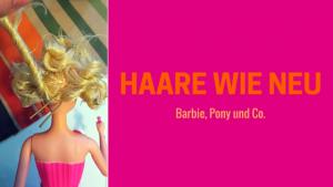 Barbies Haare stylen