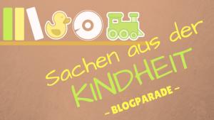 Sachen aus der Kindheit Blogparade